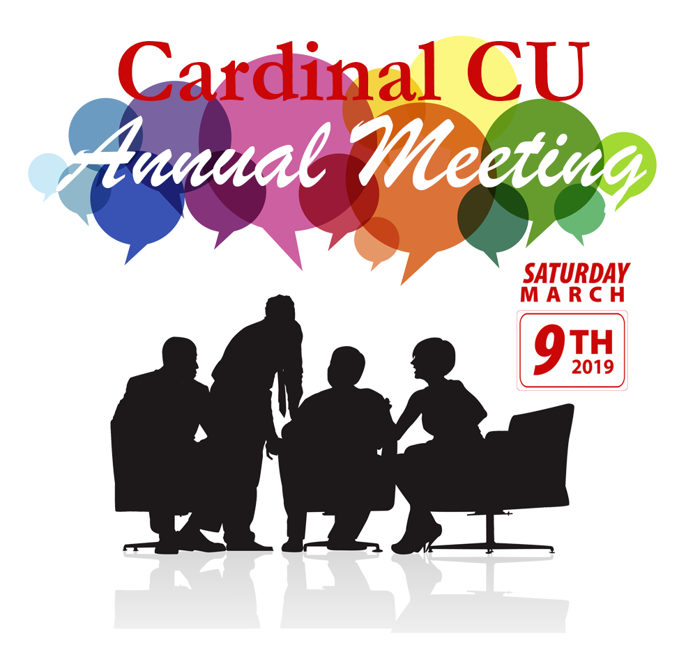 Annual Meeting Saturday, March 9, 2019 LaMalfa Holiday Inn, Mentor • Tickets are free to members, $12.50 for non-members • Tickets available until March 2nd at any Cardinal Branch • Doors open at 9:30 am, meeting begins at 10:00am • Breakfast buffet & door prizes