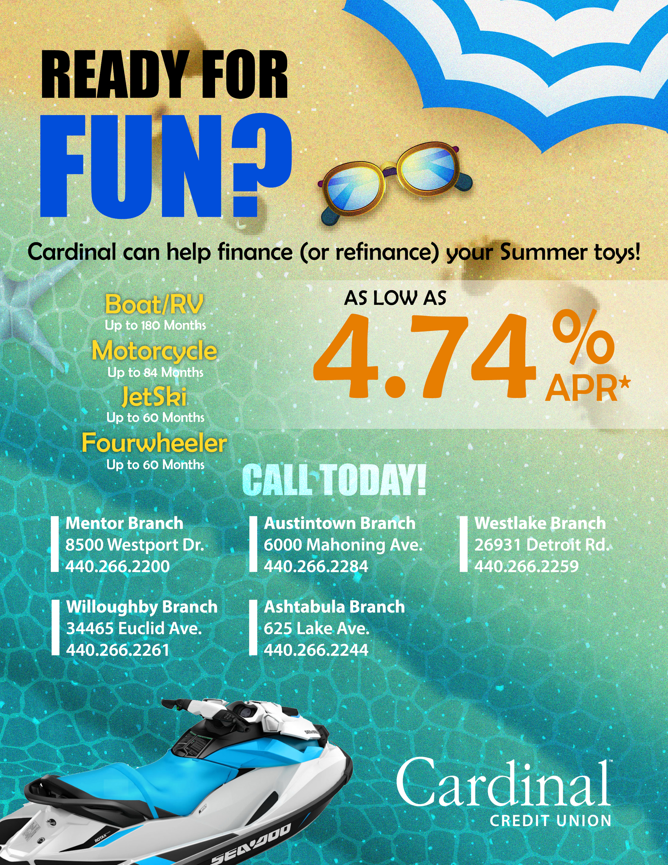 Ready for FUN? Cardinal can help finance or refinance your summer toys. Boats, RVs, Motorcycles, JetSkis, Fourwheelers, you name it! Call us today at 440 266 2200 for the best loans in town!